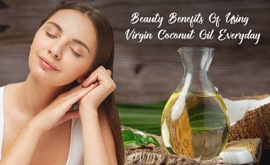 Beauty Benefits Of Using Virgin Coconut Oil Everyday